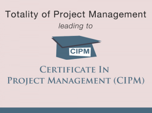 Totality of Project Management which leads to i2P2M's Certificate In project Management (CIPM)